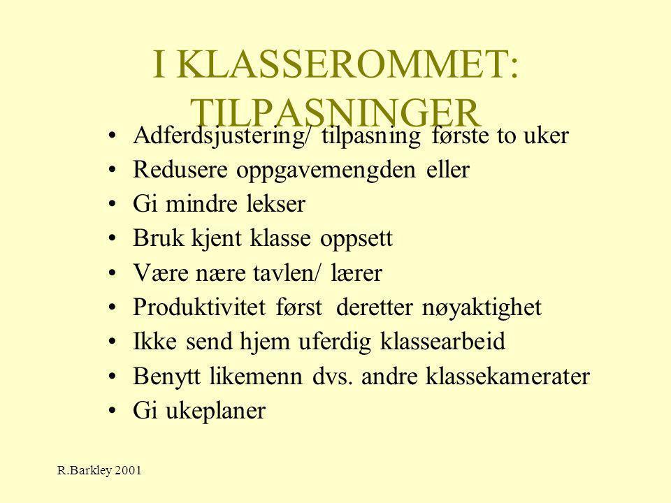 R.Barkley 2001 I KLASSEROMMET: TILPASNINGER •Adferdsjustering/ tilpasning første to uker •Redusere oppgavemengden eller •Gi mindre lekser •Bruk kjent