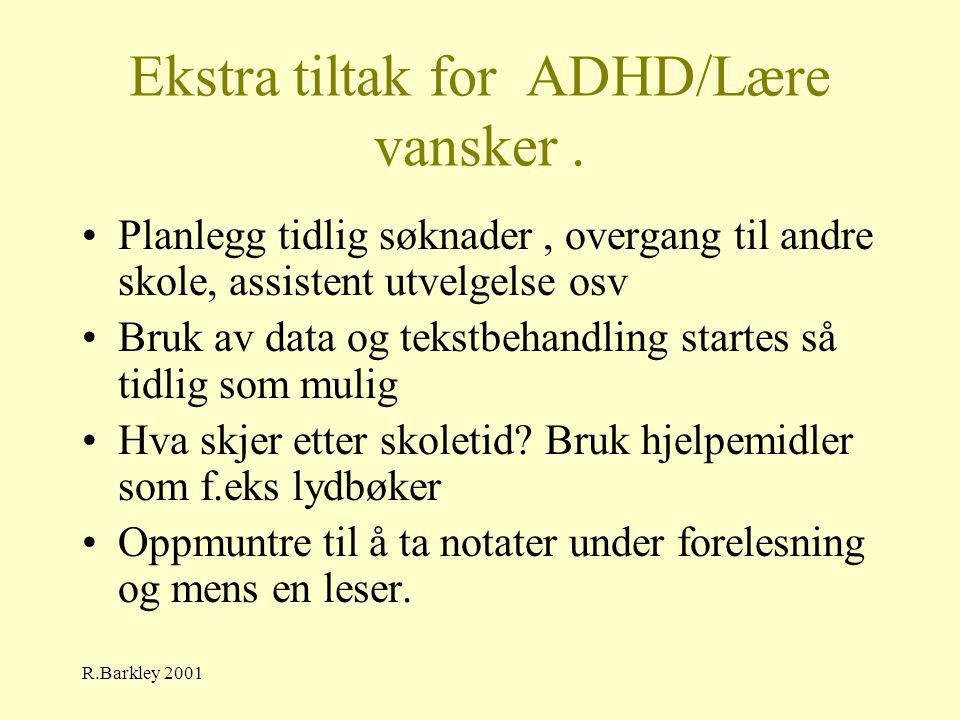 R.Barkley 2001 Ekstra tiltak for ADHD/Lære vansker. •Planlegg tidlig søknader, overgang til andre skole, assistent utvelgelse osv •Bruk av data og tek