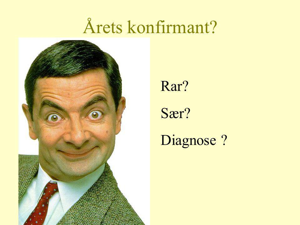 Årets konfirmant? Rar? Sær? Diagnose ?