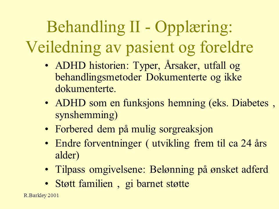 R.Barkley 2001 Behandling II - Opplæring: Veiledning av pasient og foreldre •ADHD historien: Typer, Årsaker, utfall og behandlingsmetoder Dokumenterte