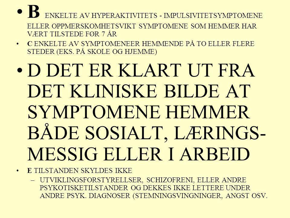 •B ENKELTE AV HYPERAKTIVITETS - IMPULSIVITETSYMPTOMENE ELLER OPPMERSKOMHETSVIKT SYMPTOMENE SOM HEMMER HAR VÆRT TILSTEDE FØR 7 ÅR •C ENKELTE AV SYMPTOM