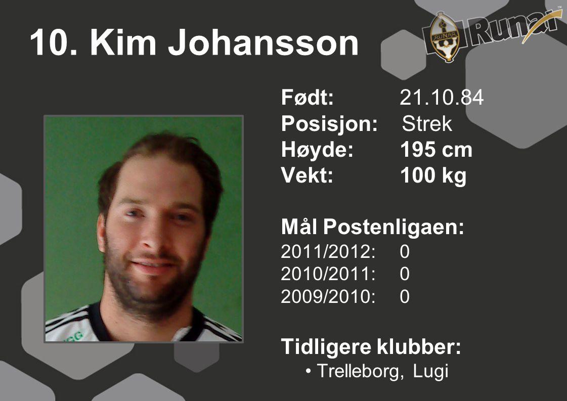 10. Kim Johansson Født: 21.10.84 Posisjon: Strek Høyde:195 cm Vekt:100 kg Mål Postenligaen: 2011/2012: 0 2010/2011: 0 2009/2010: 0 Tidligere klubber: