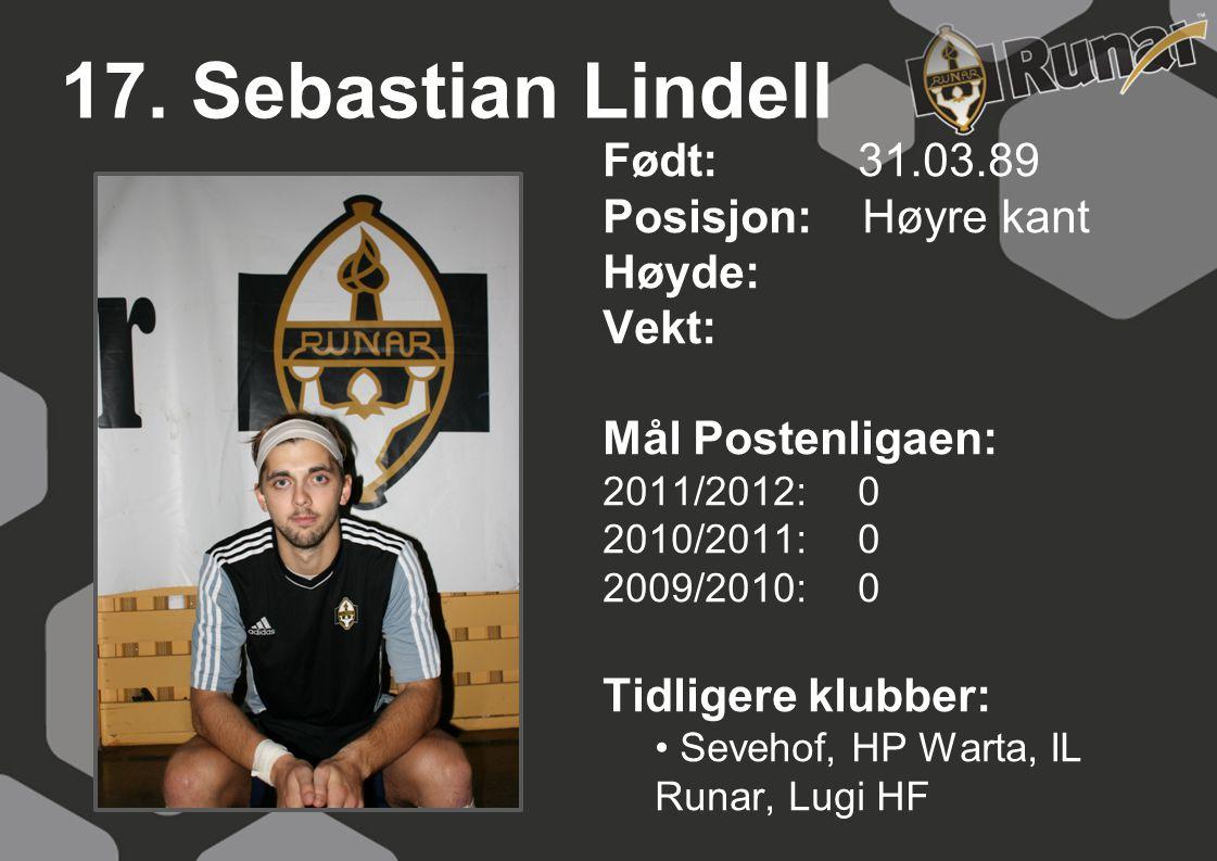 17. Sebastian Lindell Født: 31.03.89 Posisjon: Høyre kant Høyde: Vekt: Mål Postenligaen: 2011/2012: 0 2010/2011: 0 2009/2010: 0 Tidligere klubber: • S