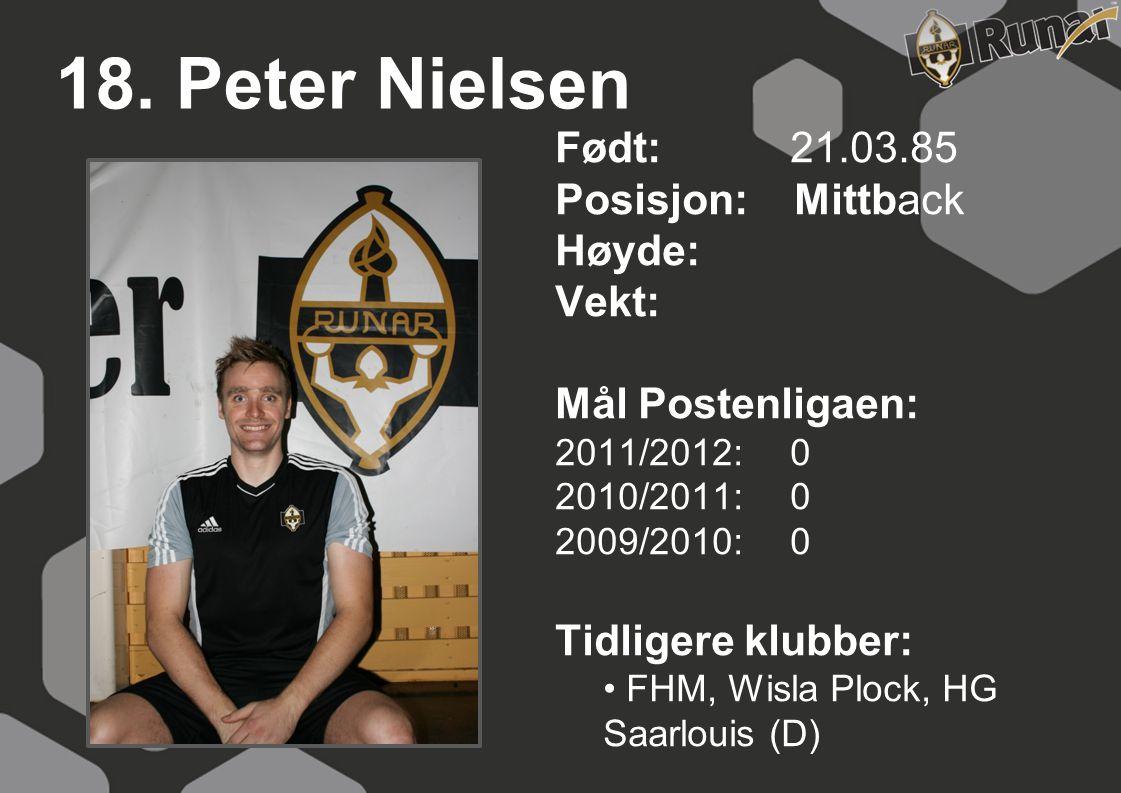 18. Peter Nielsen Født: 21.03.85 Posisjon: Mittback Høyde: Vekt: Mål Postenligaen: 2011/2012: 0 2010/2011: 0 2009/2010: 0 Tidligere klubber: • FHM, Wi