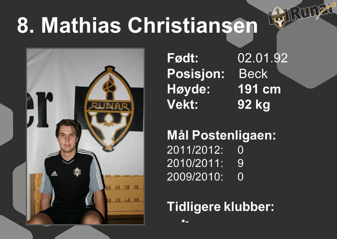 8. Mathias Christiansen Født: 02.01.92 Posisjon: Beck Høyde:191 cm Vekt:92 kg Mål Postenligaen: 2011/2012: 0 2010/2011: 9 2009/2010: 0 Tidligere klubb