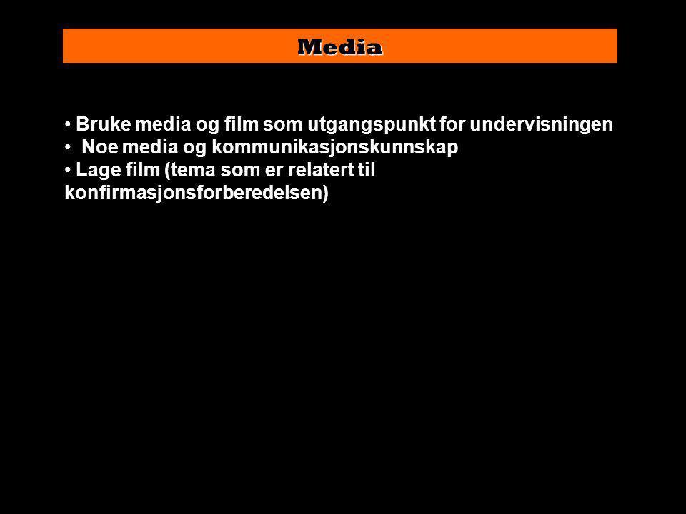Media • Bruke media og film som utgangspunkt for undervisningen • Noe media og kommunikasjonskunnskap • Lage film (tema som er relatert til konfirmasjonsforberedelsen)