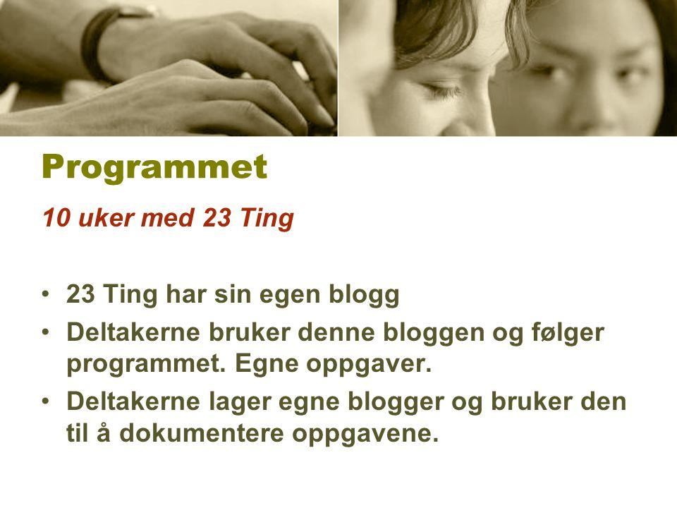 Programmet 10 uker med 23 Ting •23 Ting har sin egen blogg •Deltakerne bruker denne bloggen og følger programmet. Egne oppgaver. •Deltakerne lager egn