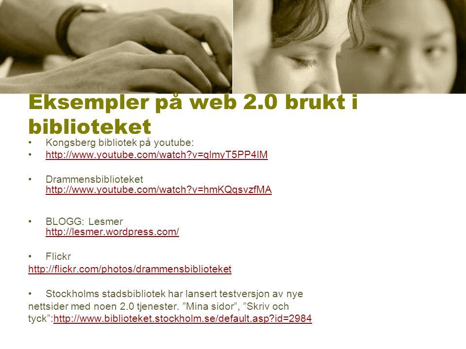 Eksempler på web 2.0 brukt i biblioteket •Kongsberg bibliotek på youtube: •http://www.youtube.com/watch?v=qlmyT5PP4lMhttp://www.youtube.com/watch?v=ql