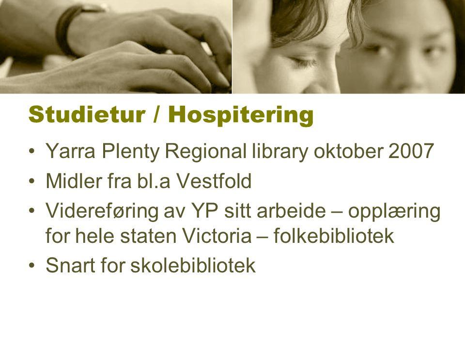 Studietur / Hospitering •Yarra Plenty Regional library oktober 2007 •Midler fra bl.a Vestfold •Videreføring av YP sitt arbeide – opplæring for hele st