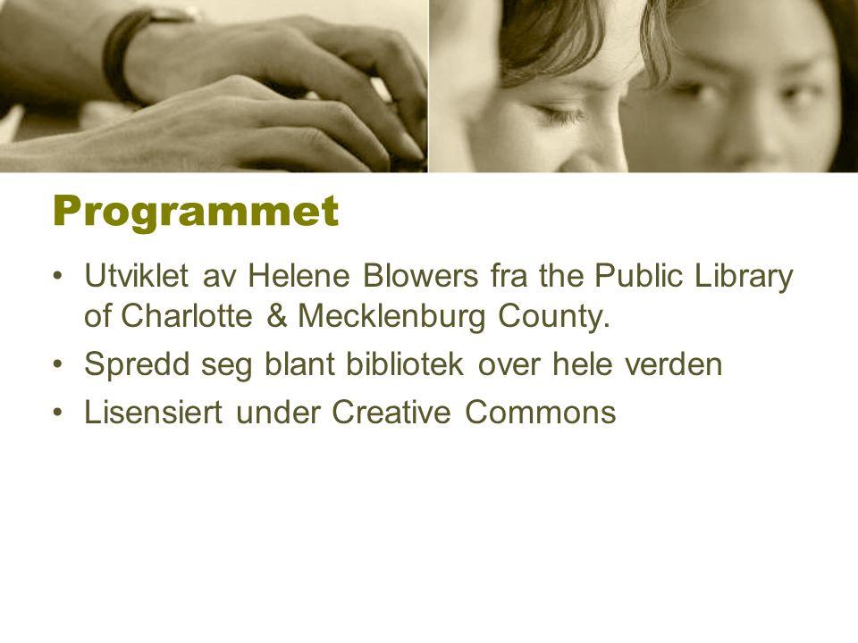 Programmet •Utviklet av Helene Blowers fra the Public Library of Charlotte & Mecklenburg County. •Spredd seg blant bibliotek over hele verden •Lisensi