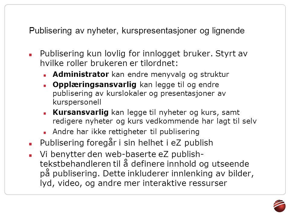 Publisering av nyheter, kurspresentasjoner og lignende Publisering kun lovlig for innlogget bruker. Styrt av hvilke roller brukeren er tilordnet: Admi