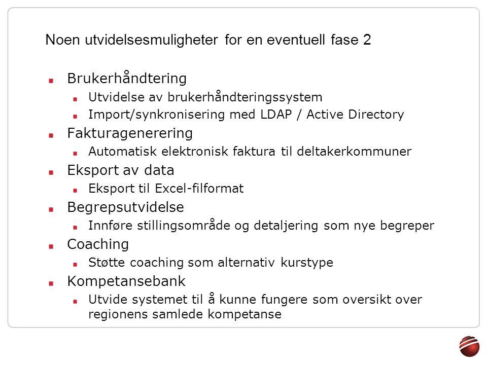 Noen utvidelsesmuligheter for en eventuell fase 2 Brukerhåndtering Utvidelse av brukerhåndteringssystem Import/synkronisering med LDAP / Active Direct