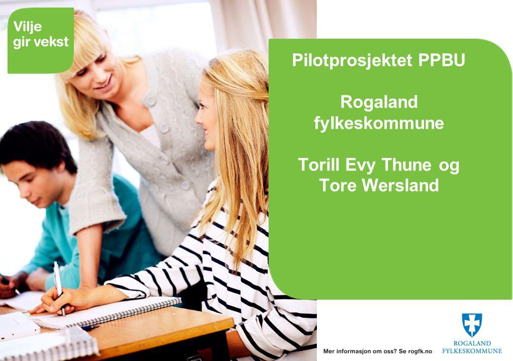 26.06.2014 Pilotprosjektet PPBU Rogaland fylkeskommune Torill Evy Thune og Tore Wersland