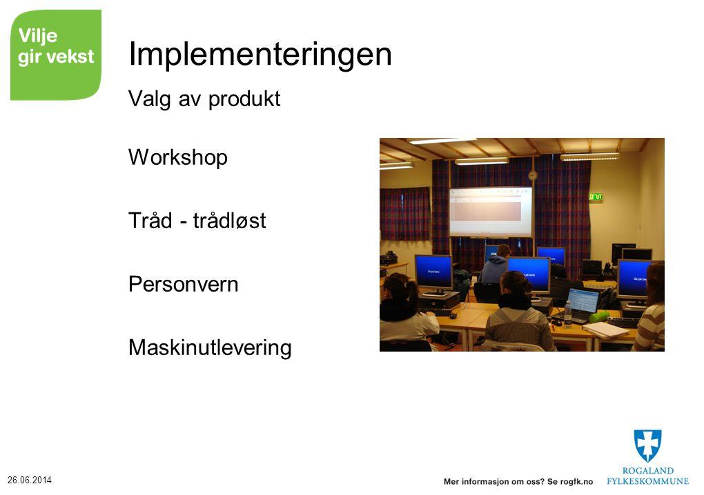 26.06.2014 Implementeringen Valg av produkt Workshop Tråd - trådløst Personvern Maskinutlevering