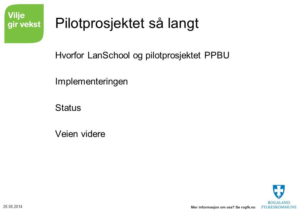 26.06.2014 Pilotprosjektet så langt Hvorfor LanSchool og pilotprosjektet PPBU Implementeringen Status Veien videre