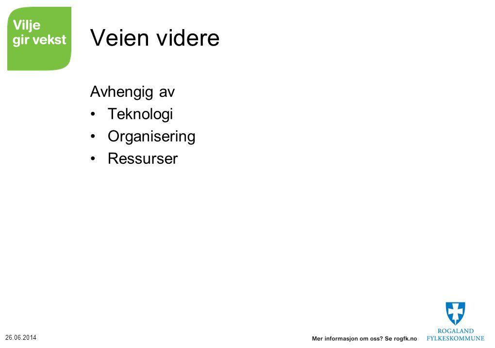 26.06.2014 Veien videre Avhengig av •Teknologi •Organisering •Ressurser