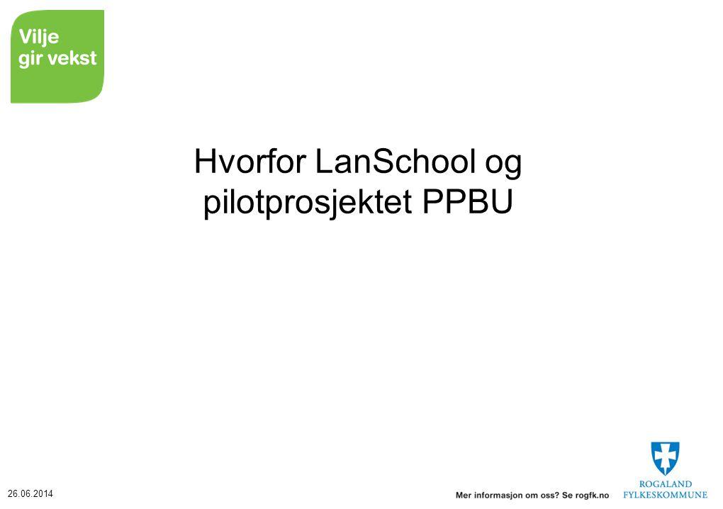 26.06.2014 Hvorfor LanSchool og pilotprosjektet PPBU