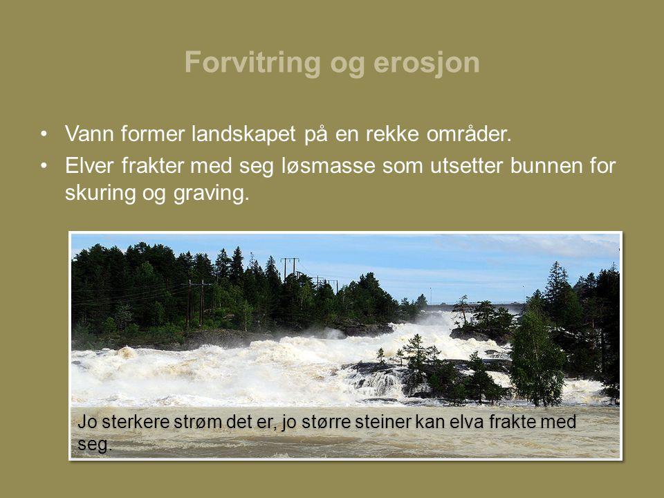 Forvitring og erosjon •Vann former landskapet på en rekke områder.