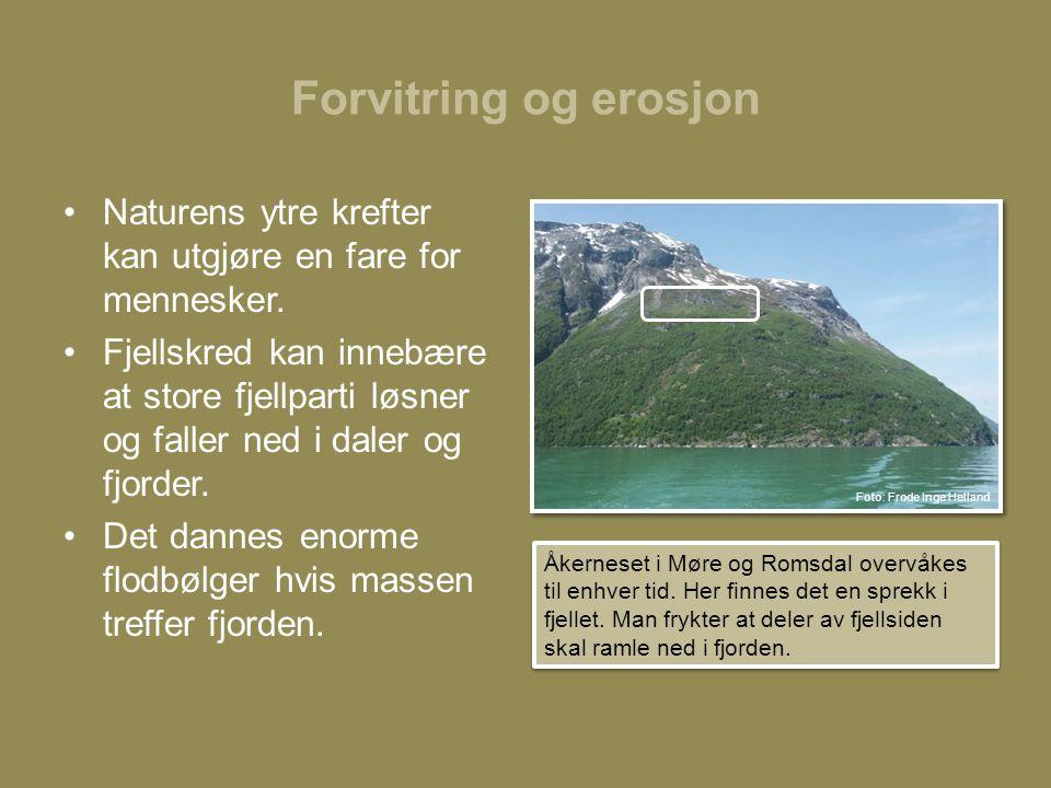 Forvitring og erosjon •Naturens ytre krefter kan utgjøre en fare for mennesker.