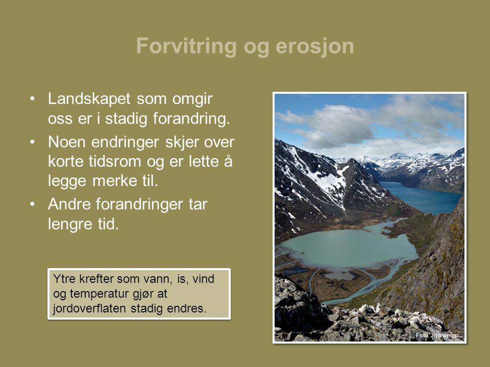 Forvitring og erosjon •Landskapet som omgir oss er i stadig forandring.