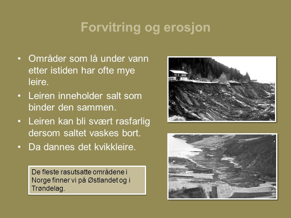 Forvitring og erosjon •Områder som lå under vann etter istiden har ofte mye leire.