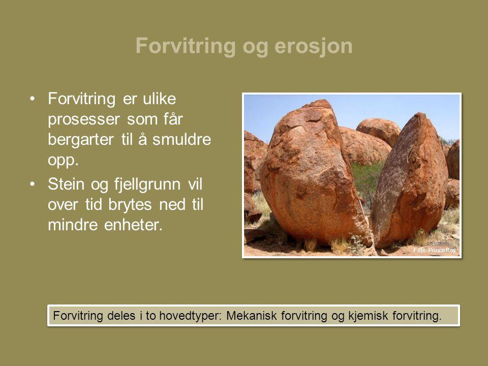 Forvitring og erosjon •Forvitring er ulike prosesser som får bergarter til å smuldre opp.