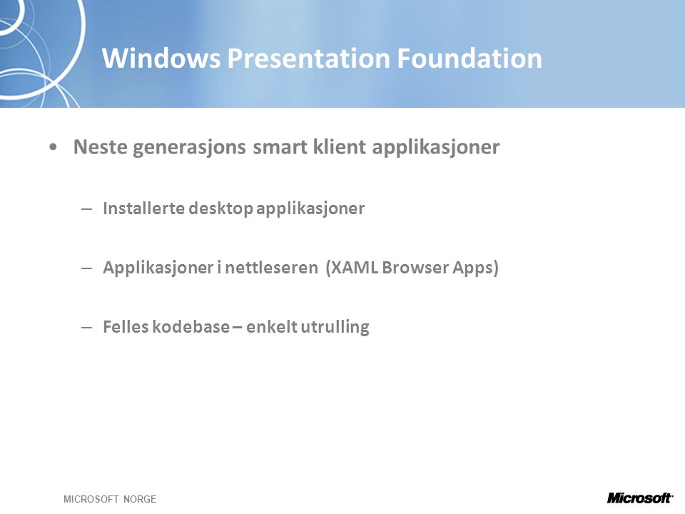 MICROSOFT NORGE Deklerativ programmering i XAML XAML = Extensible Application Markup Language •Deklerativ programmering – Gode verktøy.