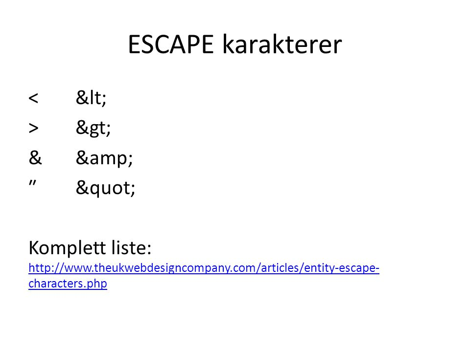 ESCAPE karakterer <&lt; >&gt; &&amp; ₺&quot; Komplett liste: http://www.theukwebdesigncompany.com/articles/entity-escape- characters.php http://www.th