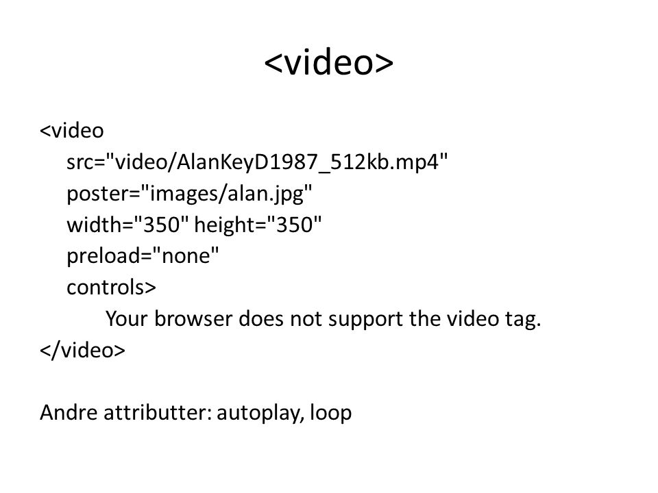 Multiple video sources - <video poster= images/puppy.jpg width= 400 height= 320 preload controls loop> <source src= video/puppy.mp4 type= video/mp4;codecs= avc1.42E01E, mp4a.40.2 /> <source src= video/puppy.webm type= video/webm;codecs= vp8, vorbis /> A video of a puppy playing in the snow http://www.htmlandcssbook.com/code-samples/chapter-09/multiple-video-sources.html