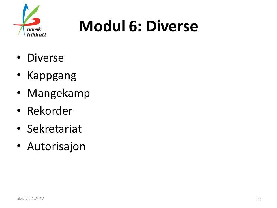Modul 6: Diverse • Diverse • Kappgang • Mangekamp • Rekorder • Sekretariat • Autorisajon nkw 21.1.201210