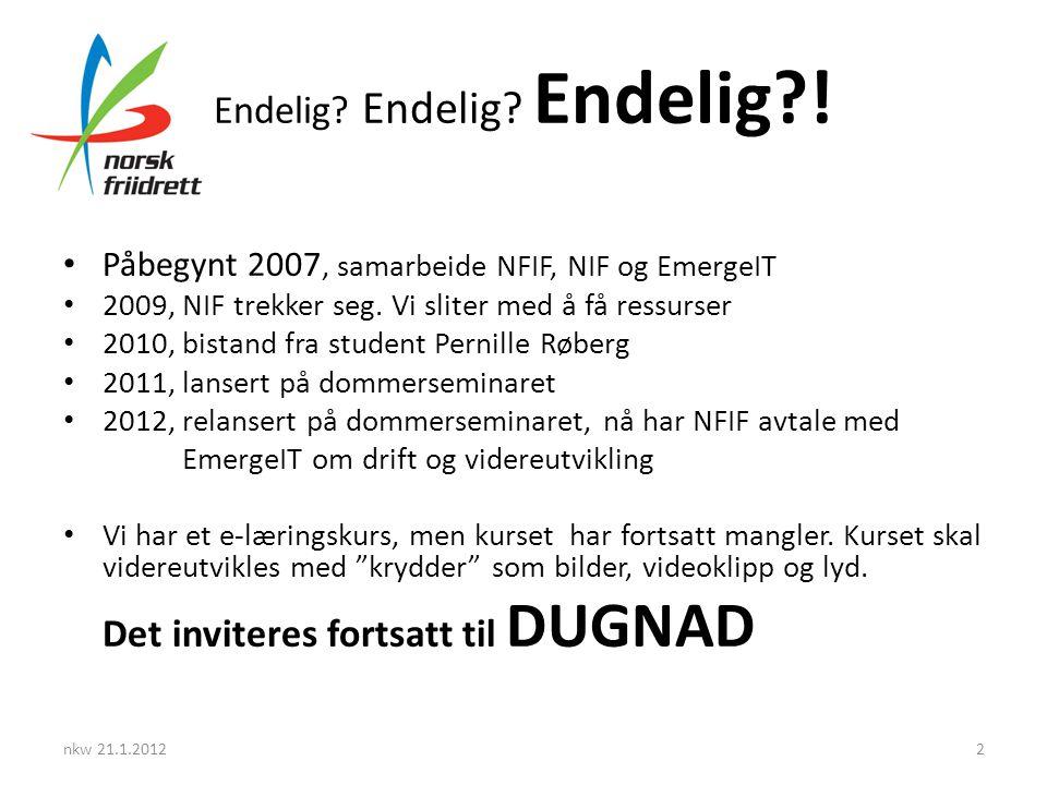 Endelig? Endelig? Endelig?! • Påbegynt 2007, samarbeide NFIF, NIF og EmergeIT • 2009, NIF trekker seg. Vi sliter med å få ressurser • 2010, bistand fr
