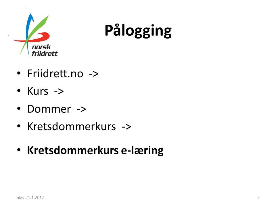 Pålogging • Friidrett.no -> • Kurs -> • Dommer -> • Kretsdommerkurs -> • Kretsdommerkurs e-læring nkw 21.1.20123