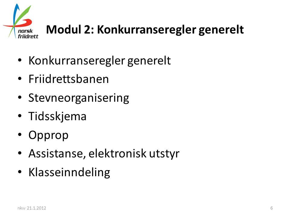 Modul 2: Konkurranseregler generelt • Konkurranseregler generelt • Friidrettsbanen • Stevneorganisering • Tidsskjema • Opprop • Assistanse, elektronis