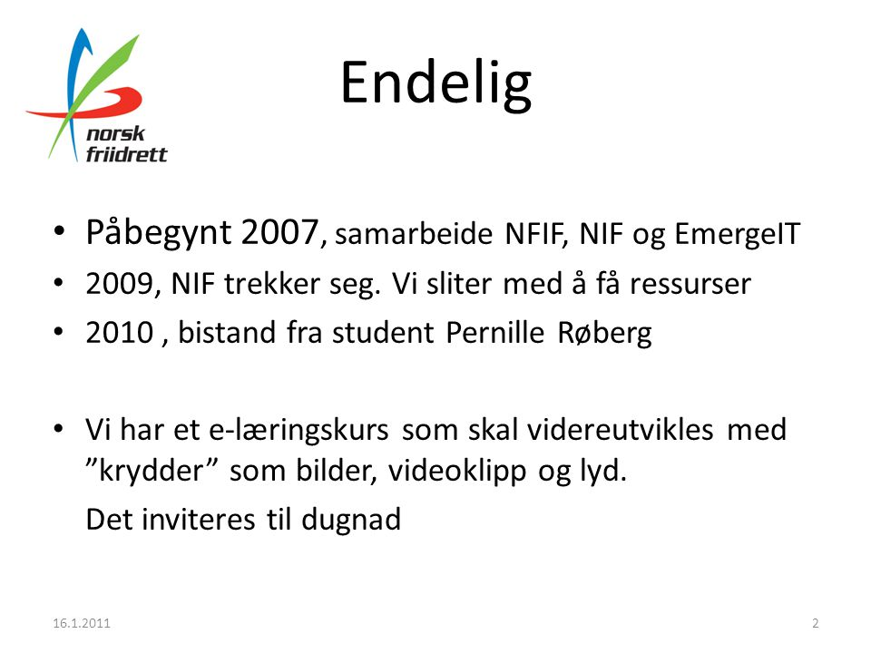 Endelig • Påbegynt 2007, samarbeide NFIF, NIF og EmergeIT • 2009, NIF trekker seg.