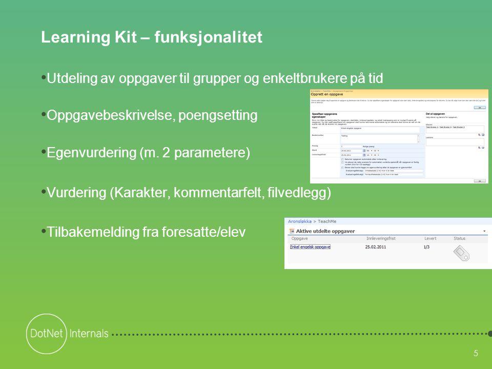 5 Learning Kit – funksjonalitet • Utdeling av oppgaver til grupper og enkeltbrukere på tid • Oppgavebeskrivelse, poengsetting • Egenvurdering (m. 2 pa