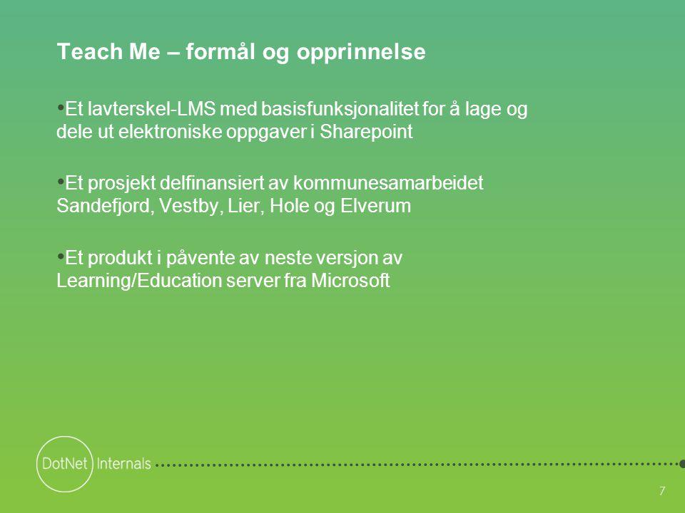 7 Teach Me – formål og opprinnelse • Et lavterskel-LMS med basisfunksjonalitet for å lage og dele ut elektroniske oppgaver i Sharepoint • Et prosjekt