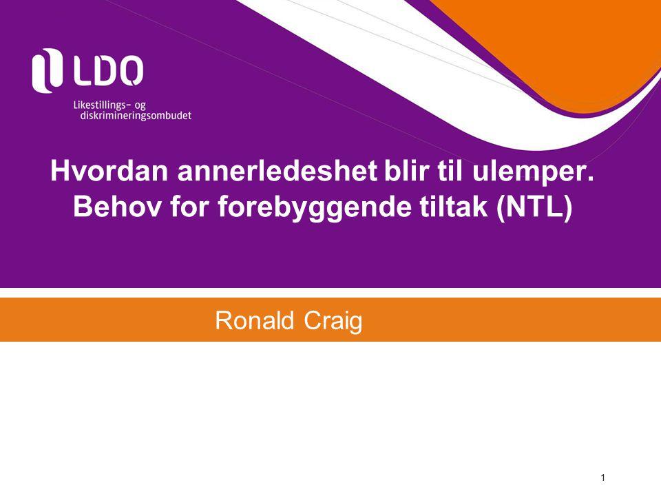 Hvordan annerledeshet blir til ulemper. Behov for forebyggende tiltak (NTL) Ronald Craig 1