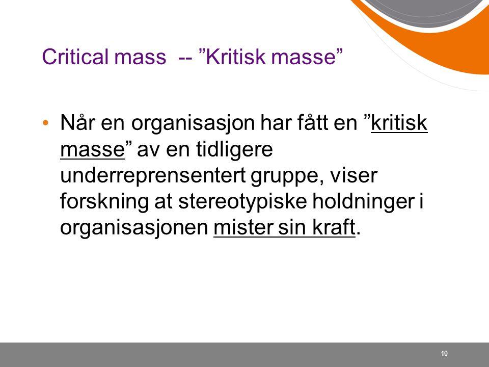 """10 Critical mass -- """"Kritisk masse"""" • Når en organisasjon har fått en """"kritisk masse"""" av en tidligere underreprensentert gruppe, viser forskning at st"""