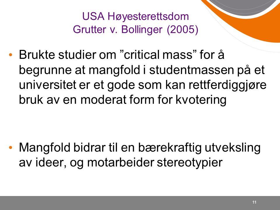"""11 USA Høyesterettsdom Grutter v. Bollinger (2005) • Brukte studier om """"critical mass"""" for å begrunne at mangfold i studentmassen på et universitet er"""