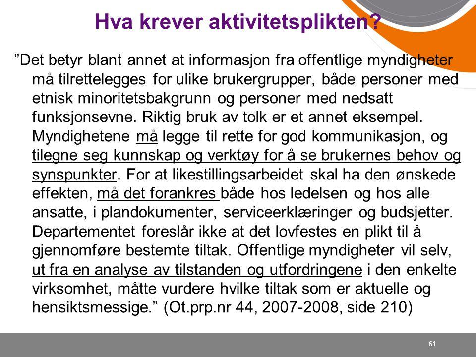 """Hva krever aktivitetsplikten? """"Det betyr blant annet at informasjon fra offentlige myndigheter må tilrettelegges for ulike brukergrupper, både persone"""