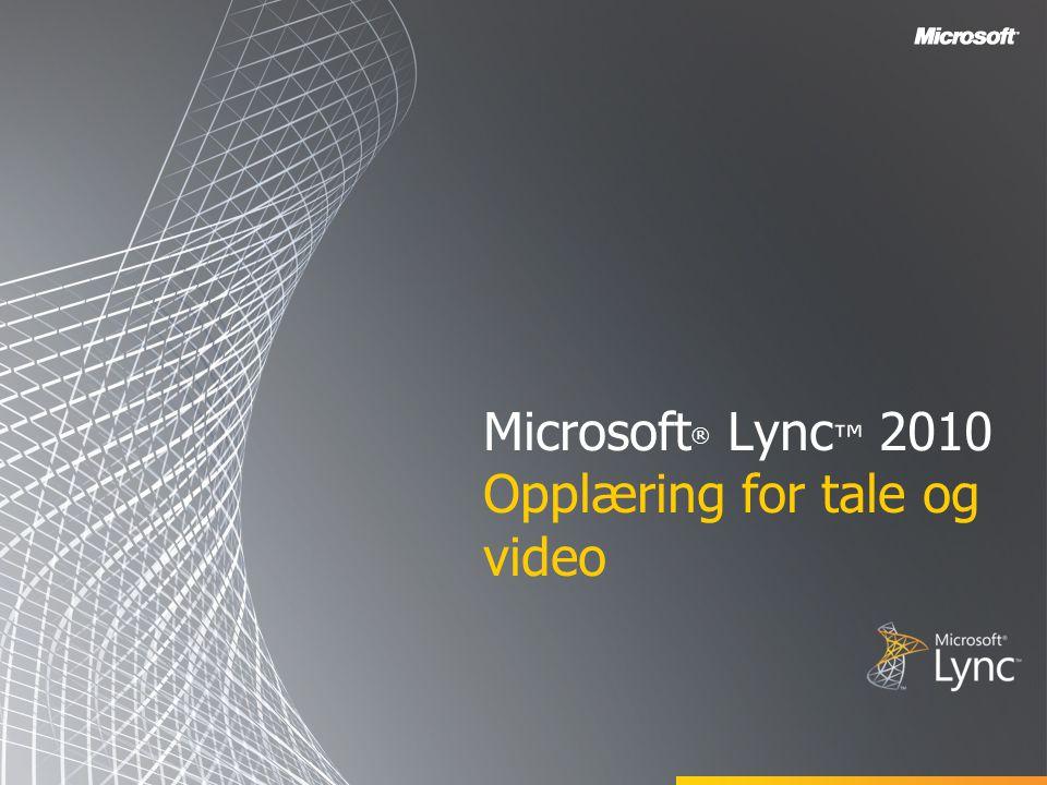 Mål Denne opplæringen omfatter følgende tale- og videofunksjoner i Lync 2010-klienten.