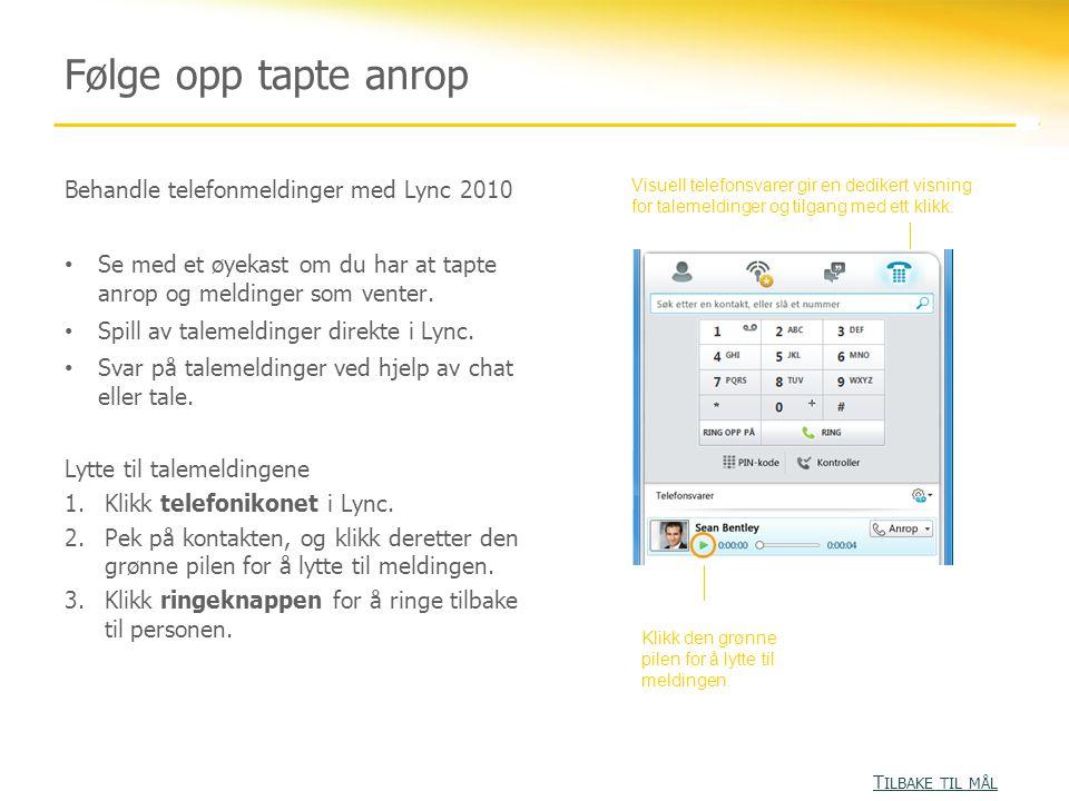 Behandle telefonmeldinger med Lync 2010 • Se med et øyekast om du har at tapte anrop og meldinger som venter. • Spill av talemeldinger direkte i Lync.