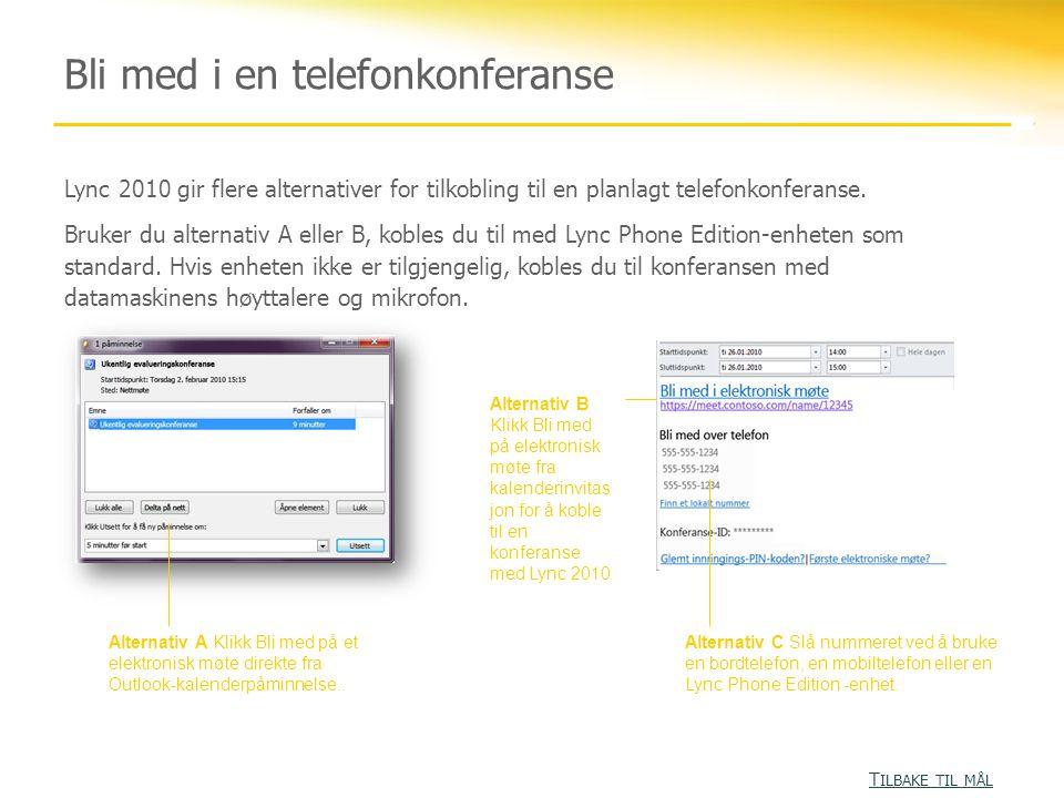 Bli med i en telefonkonferanse Alternativ A Klikk Bli med på et elektronisk møte direkte fra Outlook-kalenderpåminnelse.. Alternativ B Klikk Bli med p