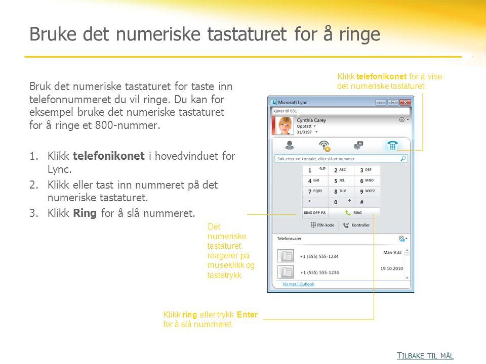 Bruke det numeriske tastaturet for å ringe Bruk det numeriske tastaturet for taste inn telefonnummeret du vil ringe. Du kan for eksempel bruke det num
