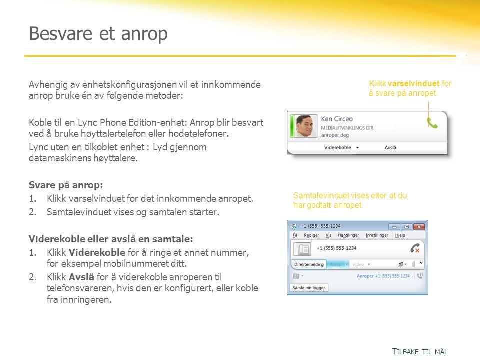 Besvare et anrop Avhengig av enhetskonfigurasjonen vil et innkommende anrop bruke én av følgende metoder: Koble til en Lync Phone Edition-enhet: Anrop