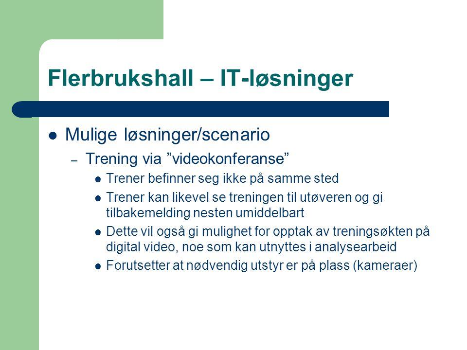 """Flerbrukshall – IT-løsninger  Mulige løsninger/scenario – Trening via """"videokonferanse""""  Trener befinner seg ikke på samme sted  Trener kan likevel"""