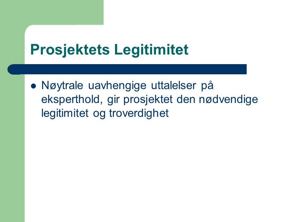 Prosjektets Legitimitet  Nøytrale uavhengige uttalelser på eksperthold, gir prosjektet den nødvendige legitimitet og troverdighet