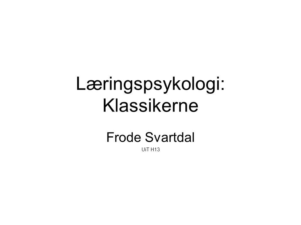 Læringspsykologi: Klassikerne Frode Svartdal UiT H13