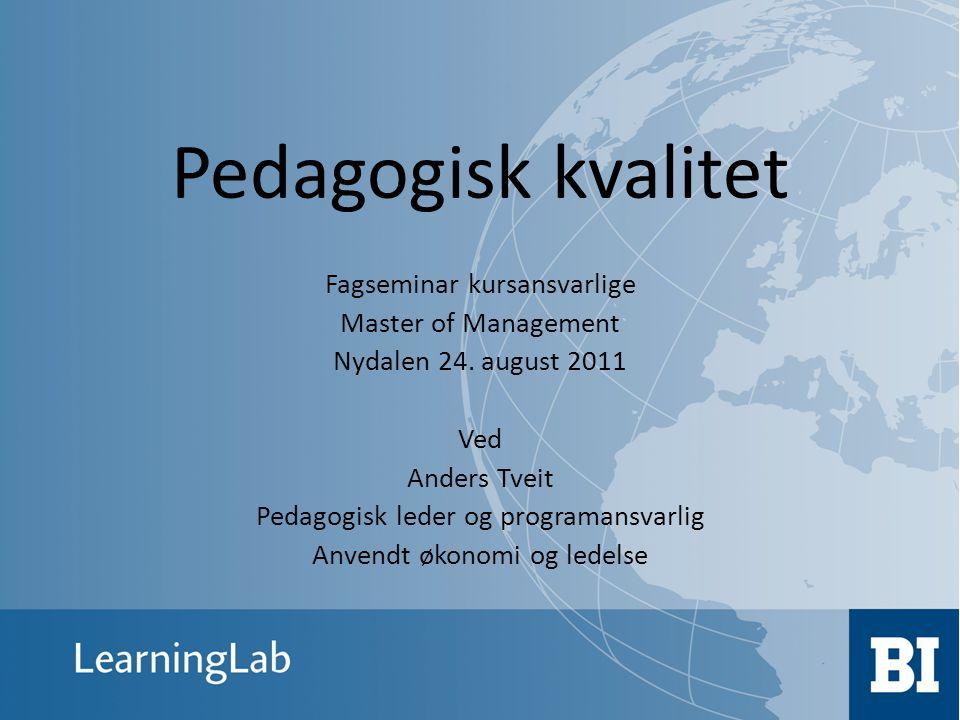 Pedagogisk kvalitet Fagseminar kursansvarlige Master of Management Nydalen 24. august 2011 Ved Anders Tveit Pedagogisk leder og programansvarlig Anven