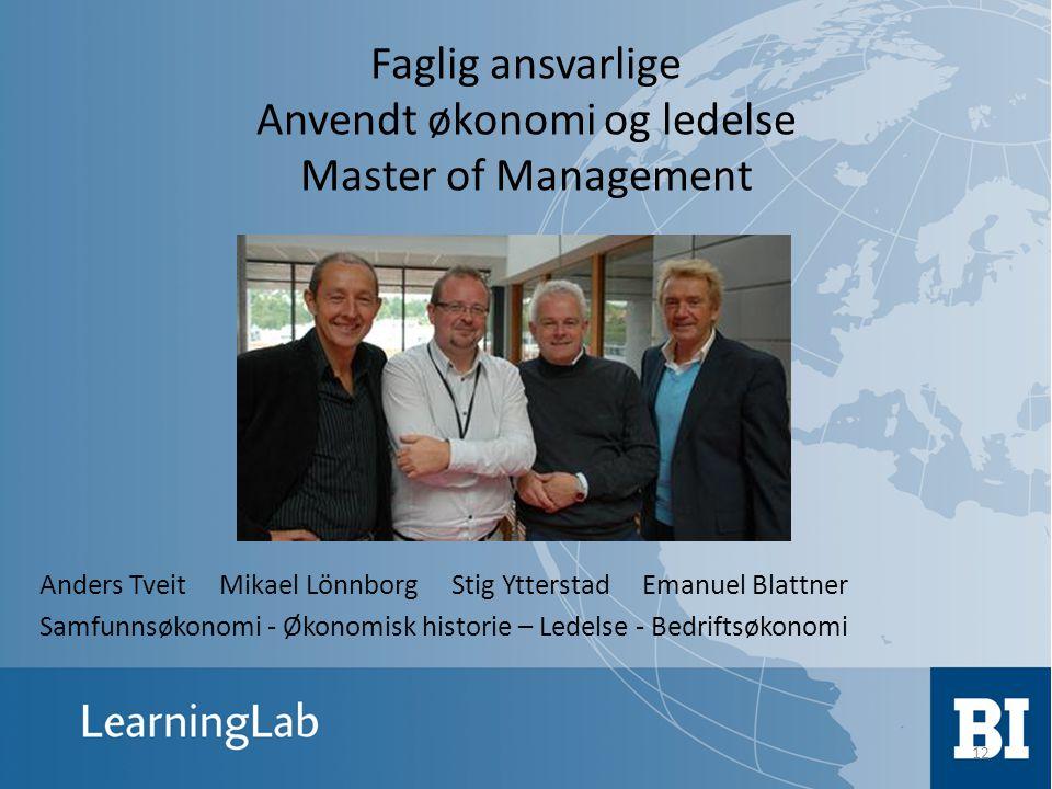 12 Faglig ansvarlige Anvendt økonomi og ledelse Master of Management Anders Tveit Mikael Lönnborg Stig Ytterstad Emanuel Blattner Samfunnsøkonomi - Øk